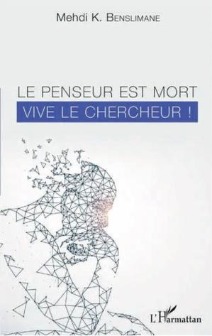 «Le Chercheur est mort. Vive le penseur!» de M.K Benslimane : Où finit la recherche, où commence la pensée