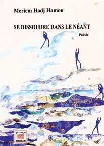 «Se dissoudre dans le Néant» de Meriem Haj-Hamou : Une élévation par le verbe