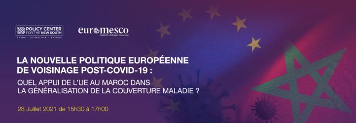Nouvelle politique européenne de voisinage post-Covid : Quel appui de l'UE au Maroc dans la généralisation de la couverture maladie ?