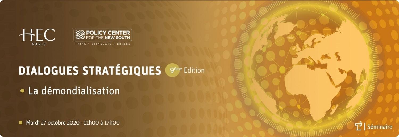 Policy Center for the New South : « La Démondialisation », thème de la 9éme édition des Dialogues Stratégiques